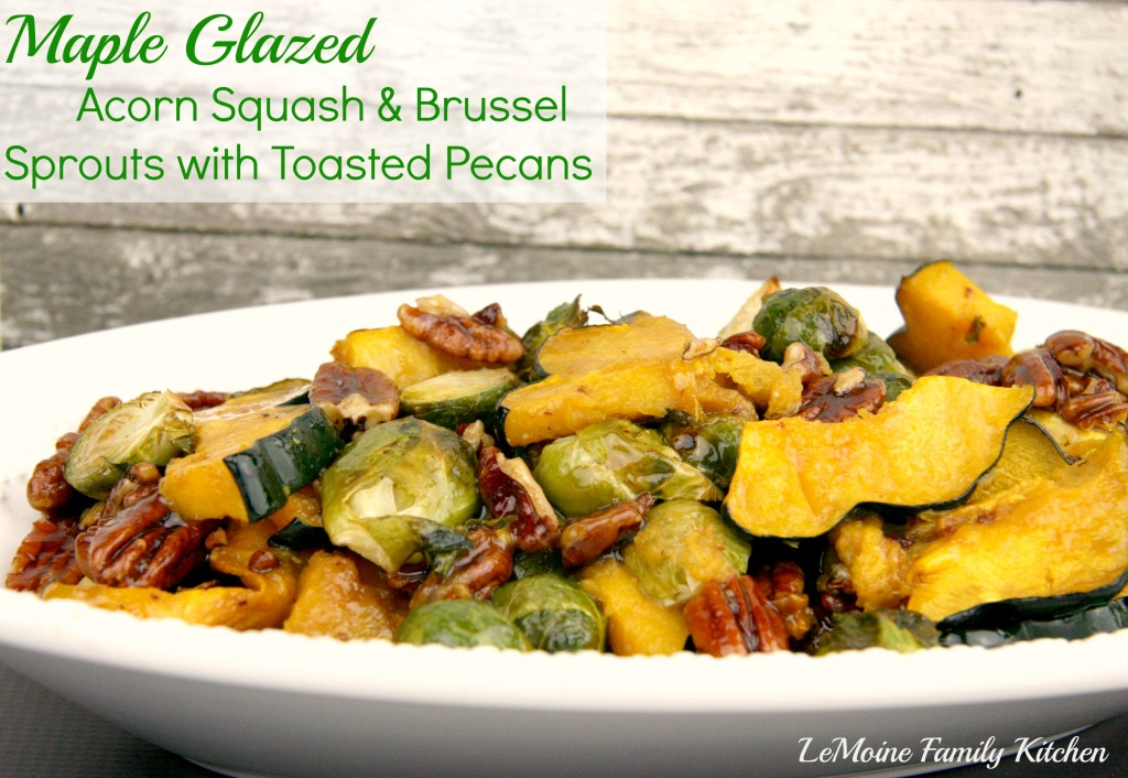 Maple Glazed Acorn Squash & Brussel Sprouts with Toasted Pecans | LeMoine Family Kitchen #thanksgiving #sidedish #vegetable #acornsquash #brusselsprouts