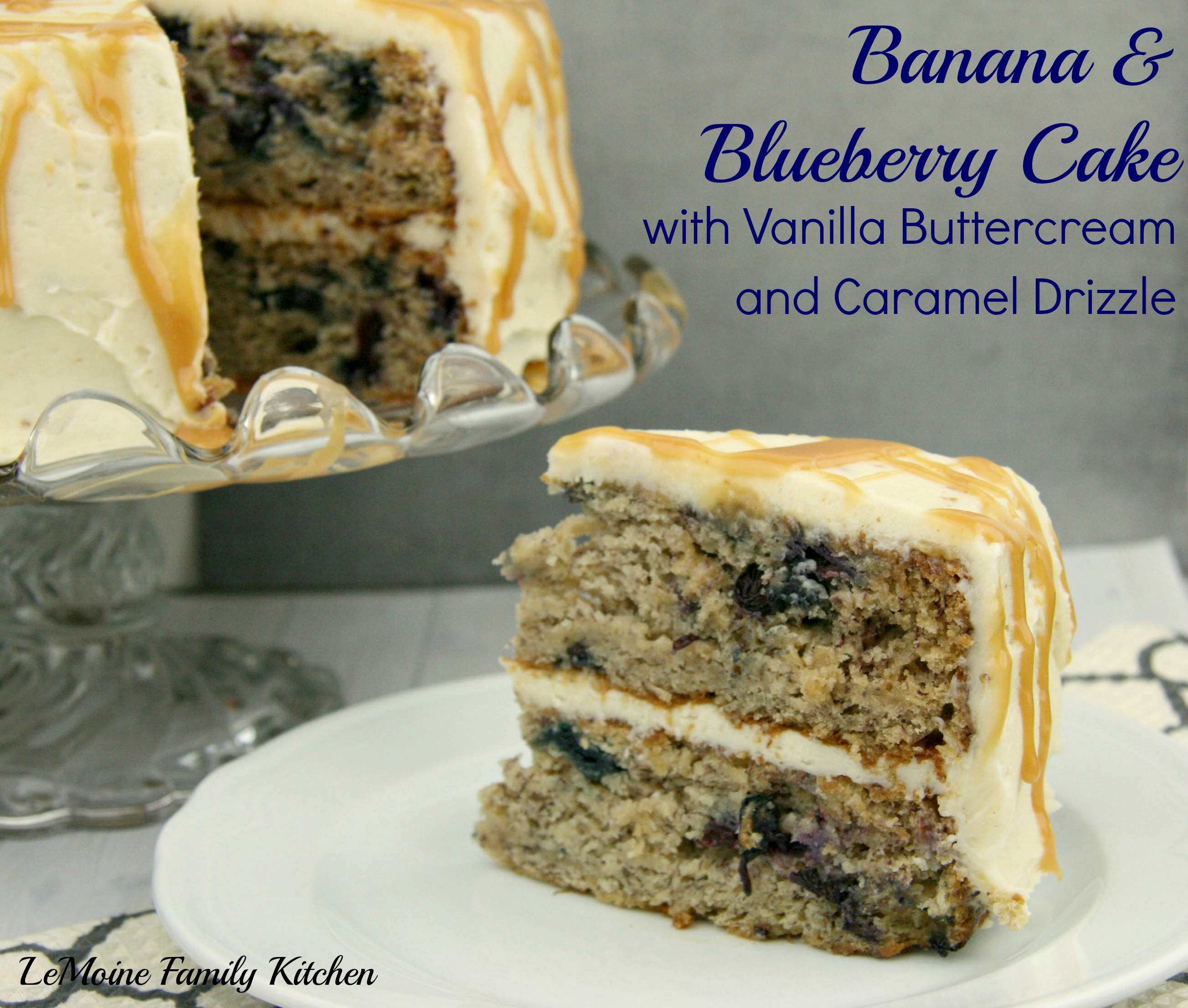 Banana Blueberry Cake with Vanilla Buttercream and Caramel Drizzle | LeMoine Family Kitchen #cake #banana #blueberry #dessert #brunch #breakfast #recipe #buttercreamrecipe
