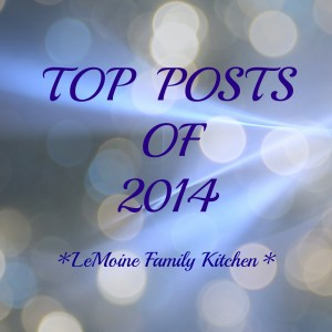 Top Posts of 2014 | LeMoine Family Kitchen #food #recipes #bestof #foodblog #lemoinefamilykitchen