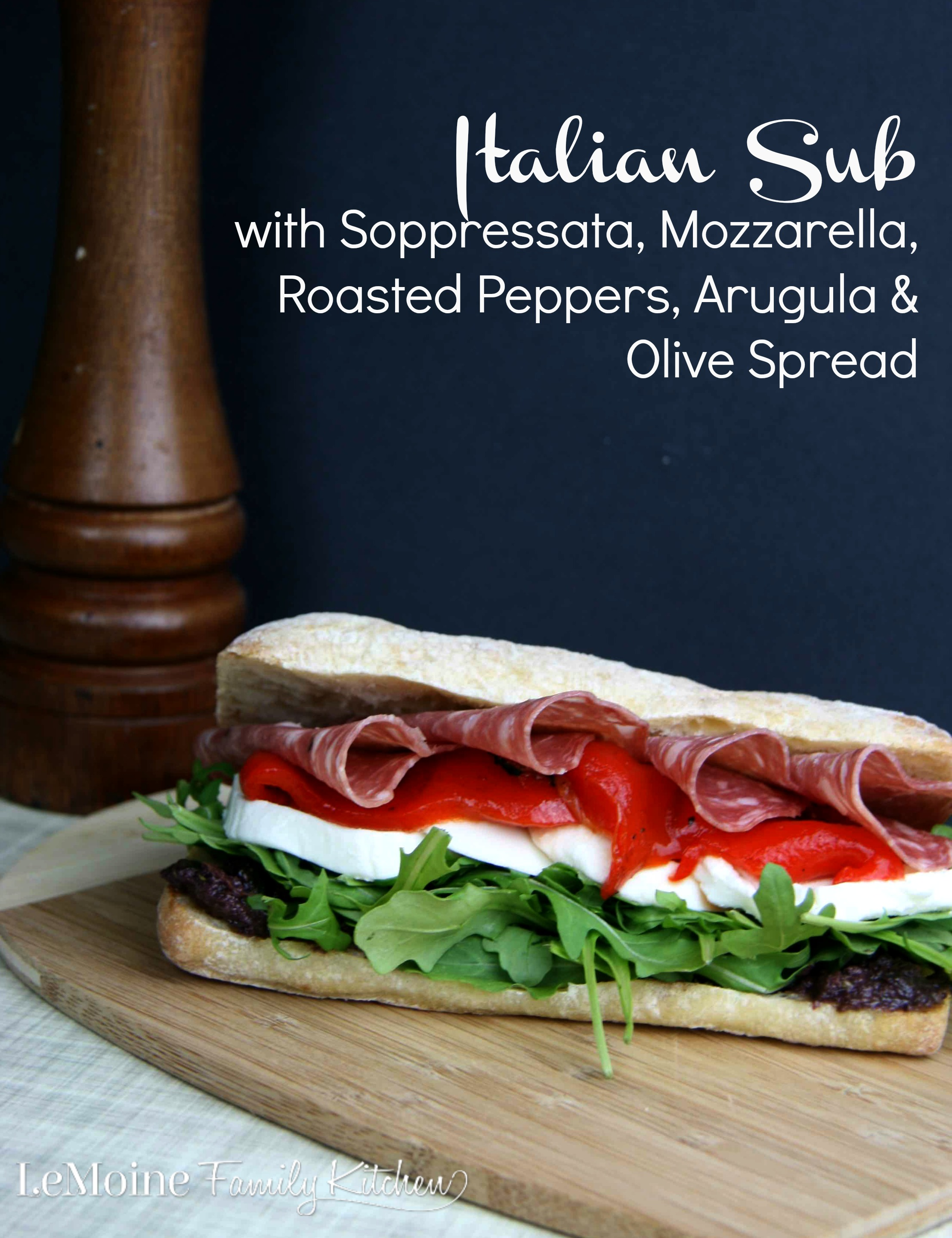 Italian Sub with Soppressata, Mozzarella, Roasted Peppers, Arugula & Olive Spread | LeMoine Family Kitchen