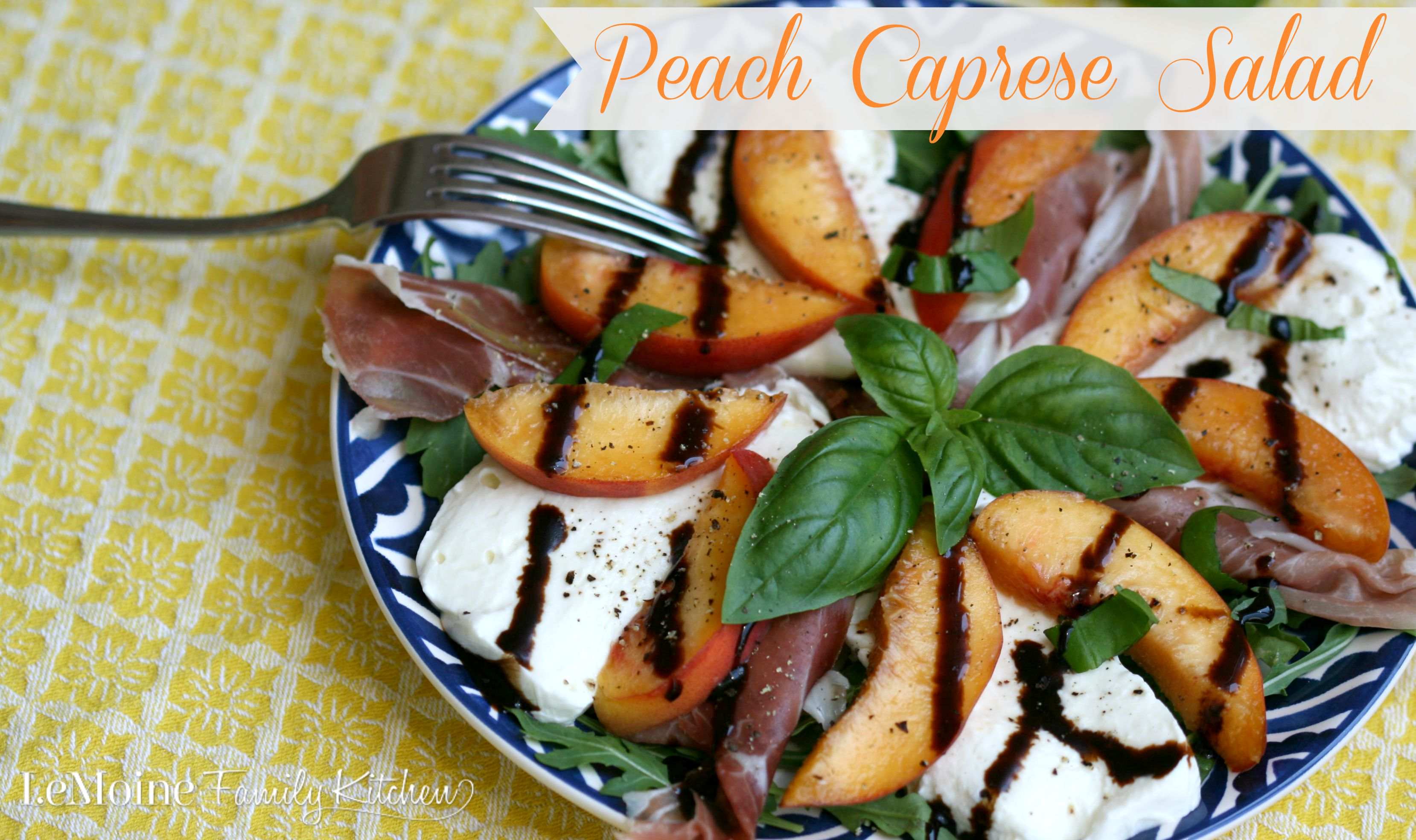 Peach Caprese Salad | LeMoine Family Kitchen. Peaches, prosciutto ...