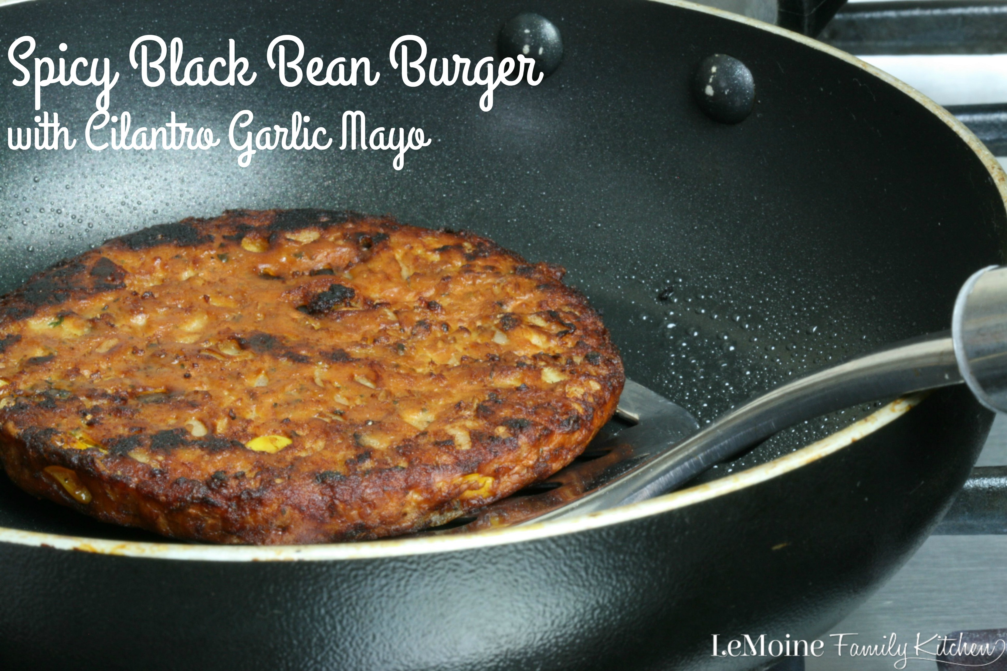 Spicy Black Bean Burger With Cilantro Garlic Mayo Lemoine Family