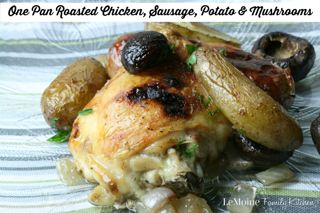 One Pan Roasted Chicken, Sausage, Potato & Mushrooms | LeMoine Family Kitchen . Make dinner really simple! One pan for a complete meal! A perfect weeknight meal!
